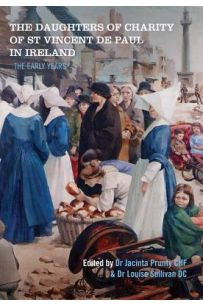 The Daughters of Charity of St. Vincent De Paul in Ireland: The Early Years