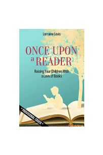 Once Upon a Reader :  Raising Your Children With a Love of Books