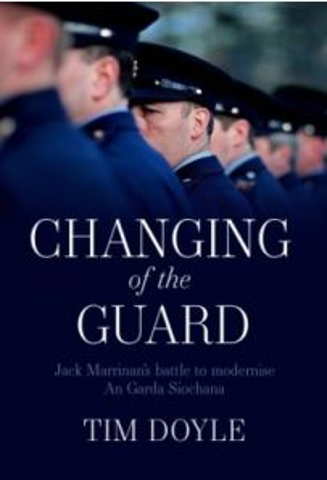 Changing of the Guard : Jack Marrinan's battle to modernise An Garda Siochana