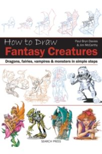 How to Draw: Fantasy Creatures : Dragons, Fairies, Vampires and Monsters in Simple Steps
