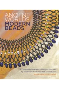 Ancient Worlds, Modern Beads : 30 Stunning Beadwork Designs Inspired by Treasures from Ancient Civilisations