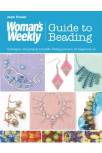 Woman's Weekly Guide to Beading : Techniques and Projects to Build a Lifelong Passion, for Beginners Up