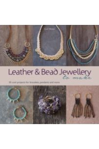 Leather and Bead Jewellery to Make : 30 Cool Projects for Bracelets, Pendants and More