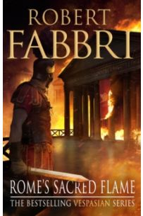Rome's Sacred Flame : The new Roman epic from the bestselling author of Arminius