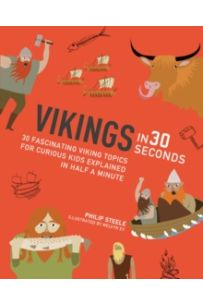 Vikings in 30 Seconds : 30 fascinating viking topics for curious kids explained in half a minute