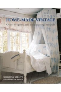Home Made Vintage : Over 40 Quick and Easy Sewing Projects
