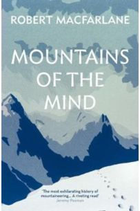 Mountains Of The Mind : A History Of A Fascination