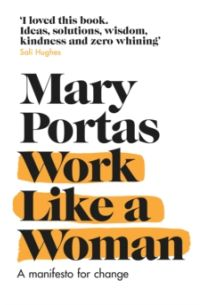 Work Like a Woman : A Manifesto For Change