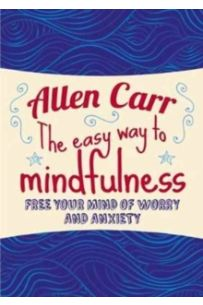 Allen Carr: the Easy Way to Mindfullness