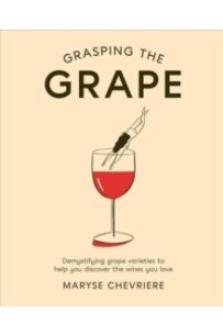 Grasping the Grape : Demystifying grape varieties to help you discover the wines you love