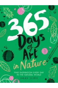365 Days of Art in Nature : Find Inspiration Every Day in the Natural World