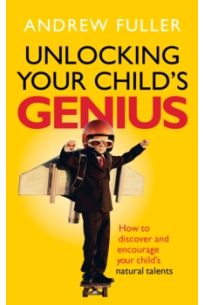 Unlocking Your Child's Genius : How to discover and encourage your child's natural talents