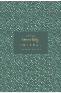 How to Grow a Baby Journal : The perfect companion to bestselling pregnancy and birth book How to Grow a Baby and Push it Out