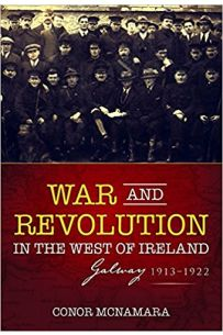 War and Revolution in the West of Ireland : Galway, 1913-1922