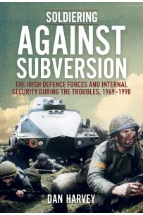 Soldiering Against Subversion: The Irish Defence Forces and Internal Security During the Troubles, 1969–1998