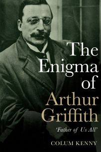 The Enigma of Arthur Griffith: 'Father of Us All'
