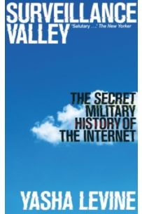 Surveillance Valley : The Secret Military History of the Internet