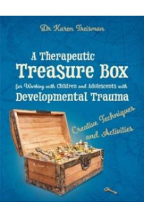 A Therapeutic Treasure Box for Working with Children and Adolescents with Developmental Trauma : Creative Techniques and Activities