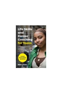 Life Skills and Career Coaching for Teens : A Practical Manual for Supporting School Engagement, Aspirations and Success in Young People Aged 11-18