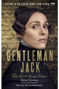 Gentleman Jack : The Real Anne Lister - The Official Companion to the BBC Series