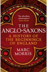 The Anglo-Saxons : A History of the Beginnings of England