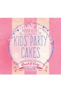 Kids' Party Cakes : Quick & Easy Recipes