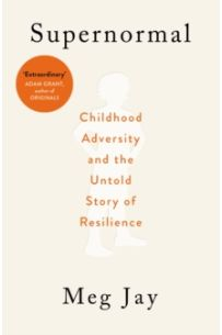 Supernormal : Childhood Adversity and the Untold Story of Resilience