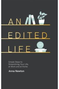 An Edited Life : Simple Steps to Streamlining your Life, at Work and at Home