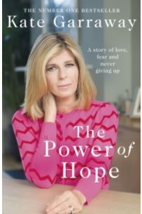 The Power Of Hope : The moving no.1 bestselling memoir from TV's Kate Garraway