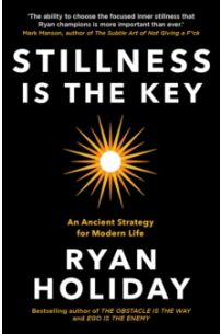 Stillness is the Key : An Ancient Strategy for Modern Life