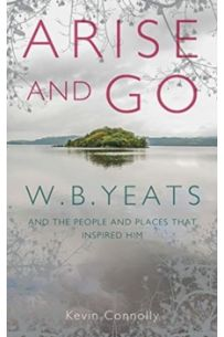 Arise And Go: W.B. Yeats and the people and places that inspired him