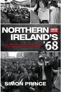Northern Ireland's '68: Civil Rights, Global Revolt and the Origins of the Troubles (New Edition)