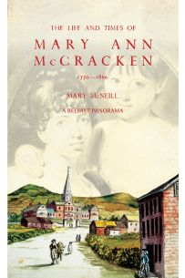 The Life and Times of Mary Ann McCracken, 1770–1866 ~ A Belfast Panorama