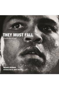 They Must Fall : Muhammad Ali and the Men He Fought