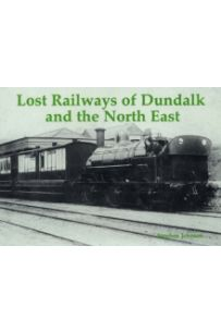Lost Railways of Dundalk and the North East