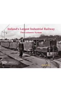 Ireland's Largest Industrial Railway : The Guinness System