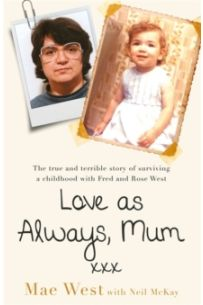 Love as Always, Mum xxx : The true and terrible story of surviving a childhood with Fred and Rose West