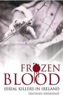 Frozen Blood : Serial and Psycho Killers in Ireland