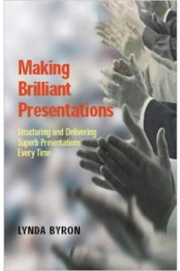 Making Brilliant Presentations: Structuring and Delivering Superb Presenetations Every Time: Structuring and Delivering Superb Presentations Every Time