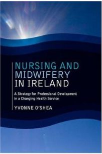 Nursing and Midwifery in Ireland: A Strategy for Professional Development in a Changing Health Service