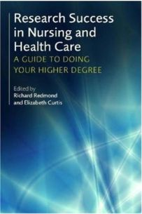 Research Success in Nursing and Health Care : A Guide to Doing Your Higher Degree