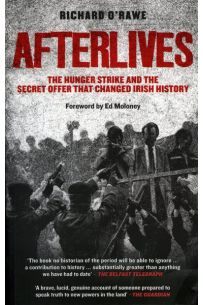 Afterlives: The Hunger Strike and the Secret Offer that Changed Irish History