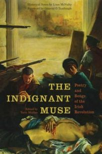The Indignant Muse: Poetry and Songs of the Irish Revolution 1887-1926