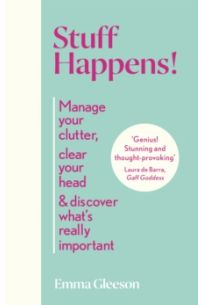 Stuff Happens! : Manage your clutter, clear your head & discover what's really important