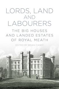 Lords, Land & Labourers: The Big Houses & Estates of Royal Meath