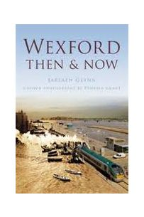 Wexford Then & Now