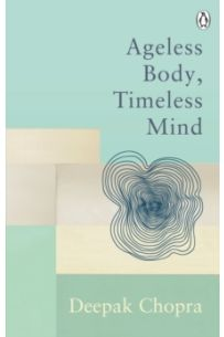 Ageless Body, Timeless Mind : Classic Editions