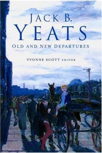 Jack B. Yeats: Old and New Departures (TRIARC Research Studies in Irish Art)
