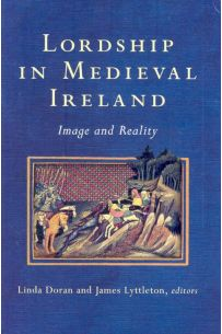 Lordship in Medieval Ireland: Image and Reality (Study of Irish Historic Settlement Series)
