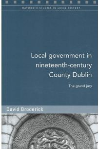 Local Government in Nineteenth-Century County Dublin The Grand Jury
